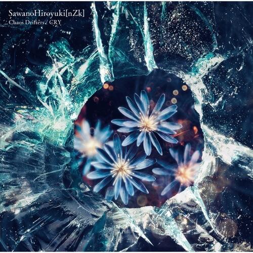 SawanoHiroyuki[nZk] Chaos Drifters/ CRY - EP
